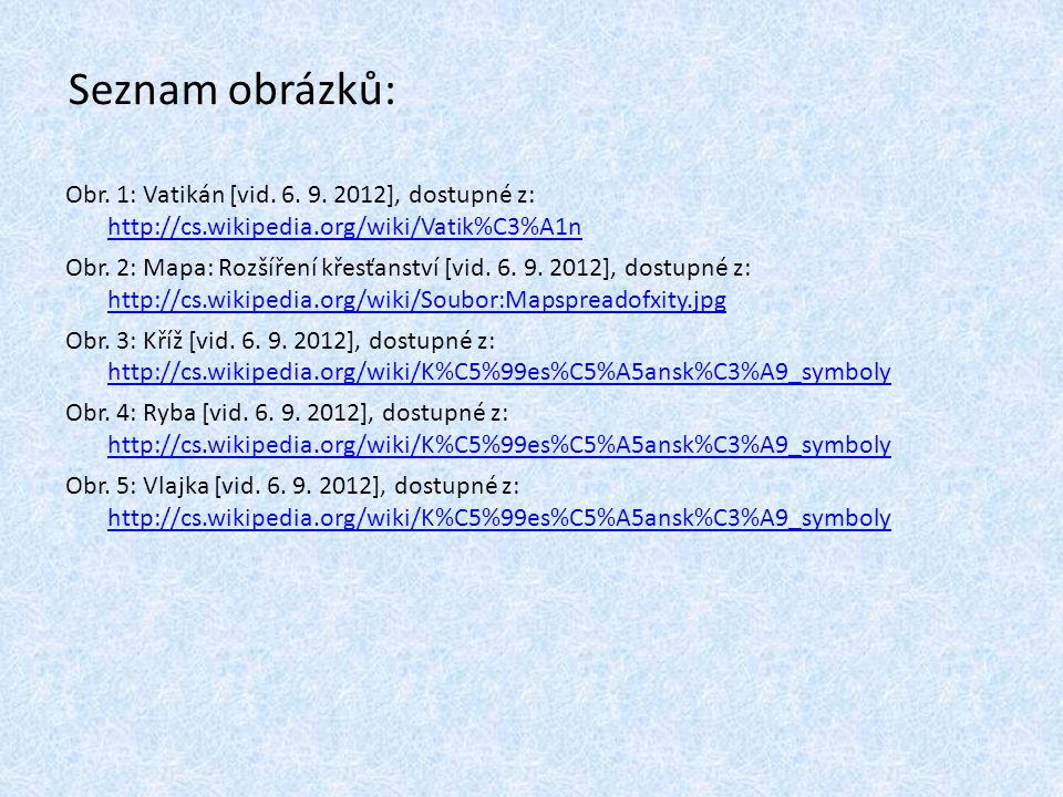 Seznam obrázků: Obr. 1: Vatikán [vid. 6. 9. 2012], dostupné z: http://cs.wikipedia.org/wiki/Vatik%C3%A1n.